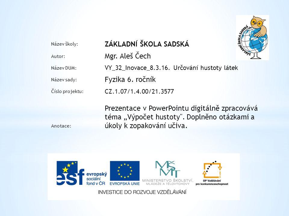 Název školy: ZÁKLADNÍ ŠKOLA SADSKÁ Autor: Mgr. Aleš Čech Název DUM: VY_32_Inovace_8.3.16.