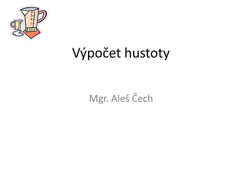 Výpočet hustoty Mgr. Aleš Čech