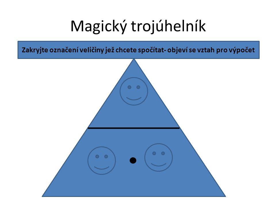 Magický trojúhelník m ρV Zakryjte označení veličiny jež chcete spočítat- objeví se vztah pro výpočet