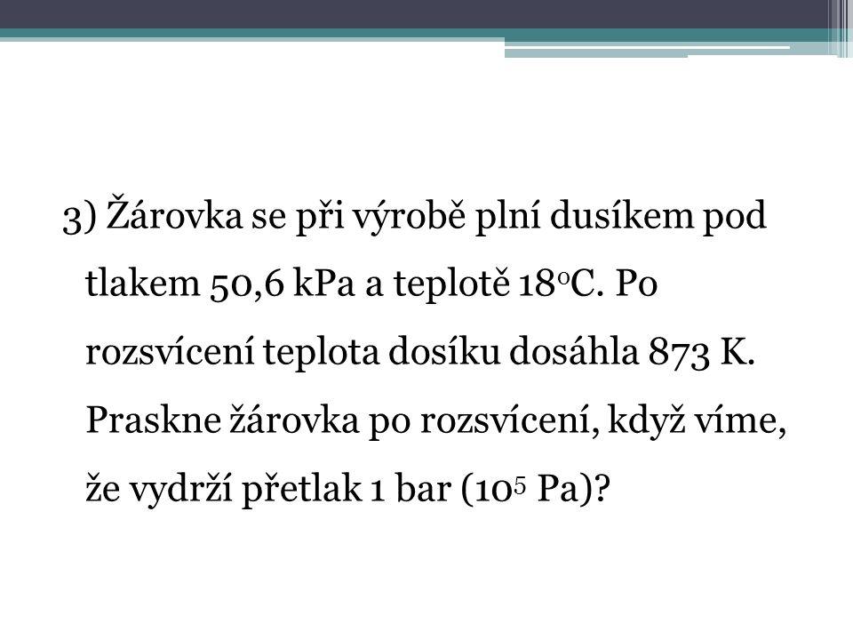 3) Žárovka se při výrobě plní dusíkem pod tlakem 50,6 kPa a teplotě 18 o C.