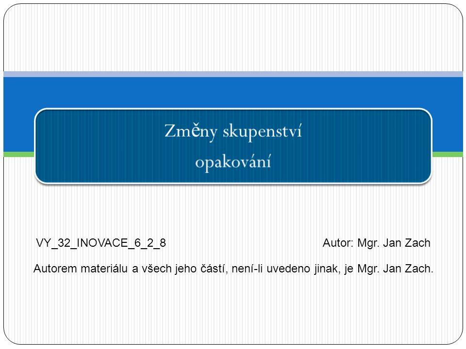 Zm ě ny skupenství opakování VY_32_INOVACE_6_2_8Autor: Mgr.