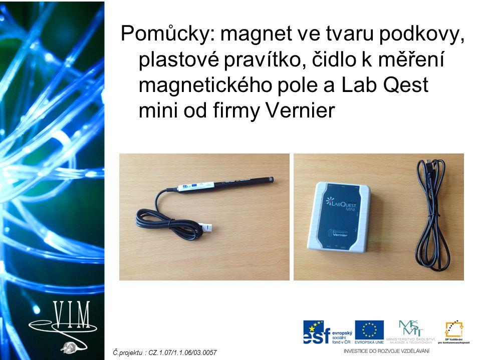 Č.projektu : CZ.1.07/1.1.06/03.0057 Pomůcky: magnet ve tvaru podkovy, plastové pravítko, čidlo k měření magnetického pole a Lab Qest mini od firmy Vernier