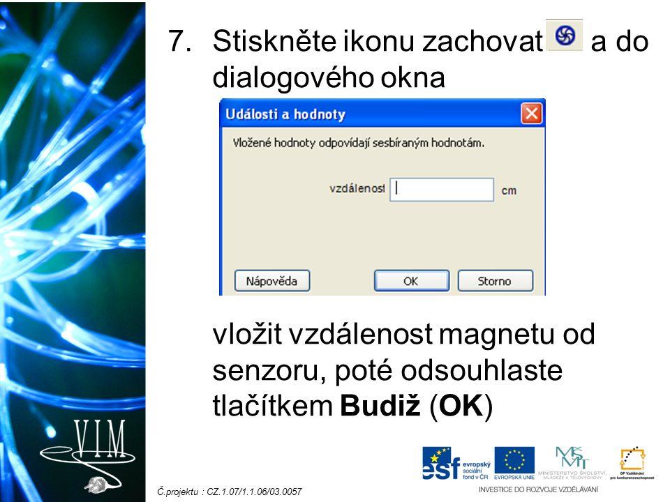 Č.projektu : CZ.1.07/1.1.06/03.0057 7.Stiskněte ikonu zachovat a do dialogového okna vložit vzdálenost magnetu od senzoru, poté odsouhlaste tlačítkem Budiž (OK)