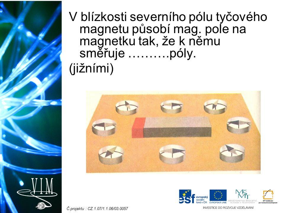 Č.projektu : CZ.1.07/1.1.06/03.0057 V blízkosti severního pólu tyčového magnetu působí mag.