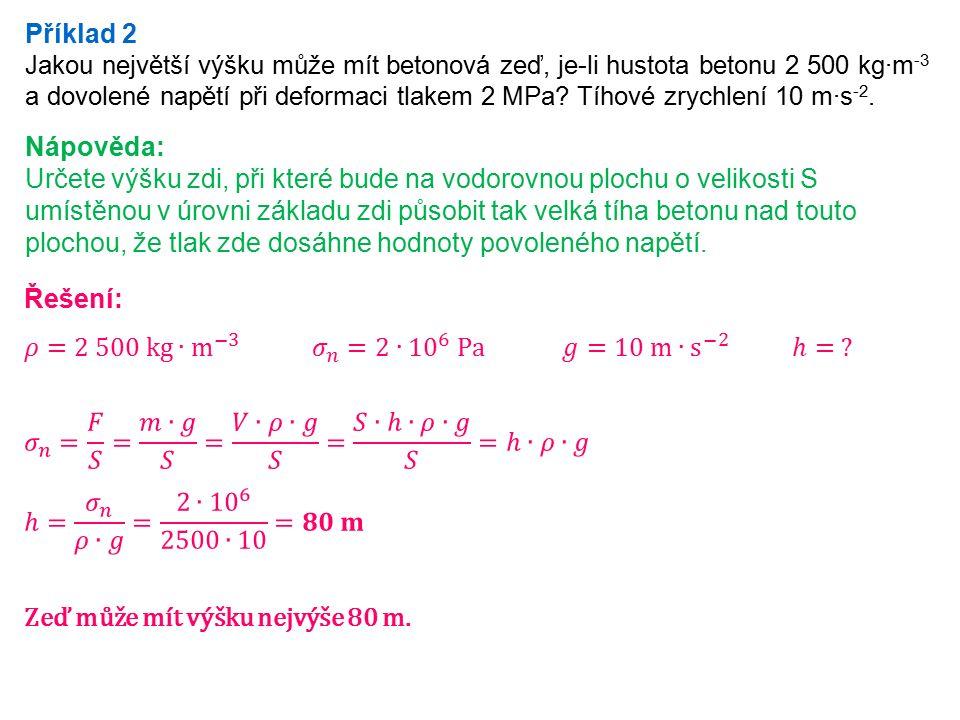 Příklad 2 Jakou největší výšku může mít betonová zeď, je-li hustota betonu 2 500 kg∙m -3 a dovolené napětí při deformaci tlakem 2 MPa? Tíhové zrychlen