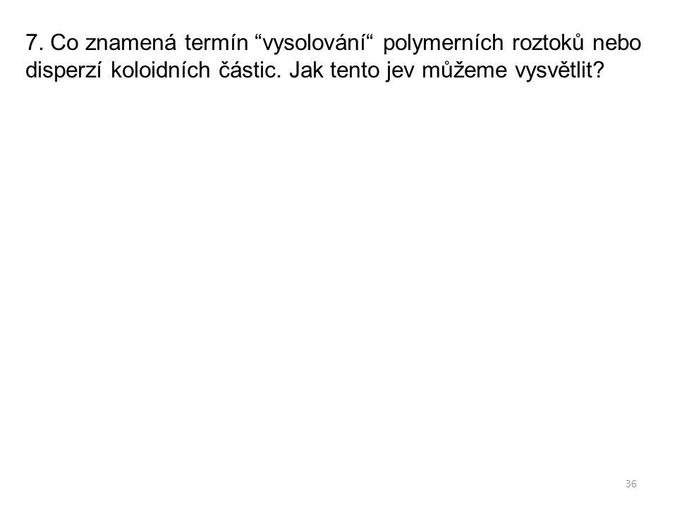 36 7. Co znamená termín vysolování polymerních roztoků nebo disperzí koloidních částic.