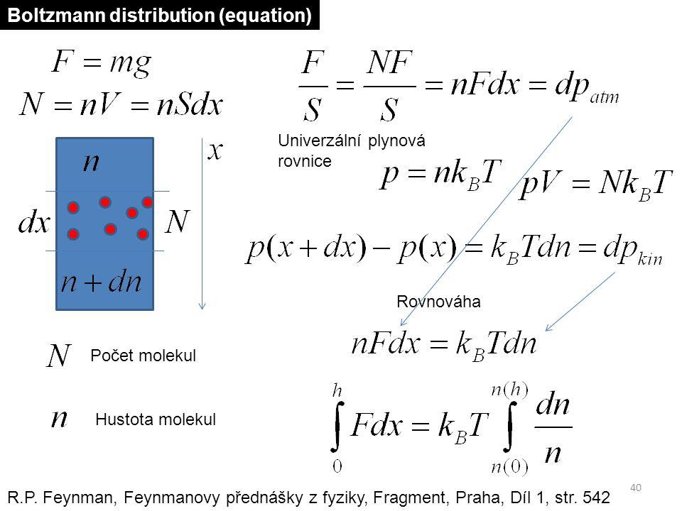 40 Rovnováha R.P. Feynman, Feynmanovy přednášky z fyziky, Fragment, Praha, Díl 1, str. 542 Počet molekul Hustota molekul Univerzální plynová rovnice B