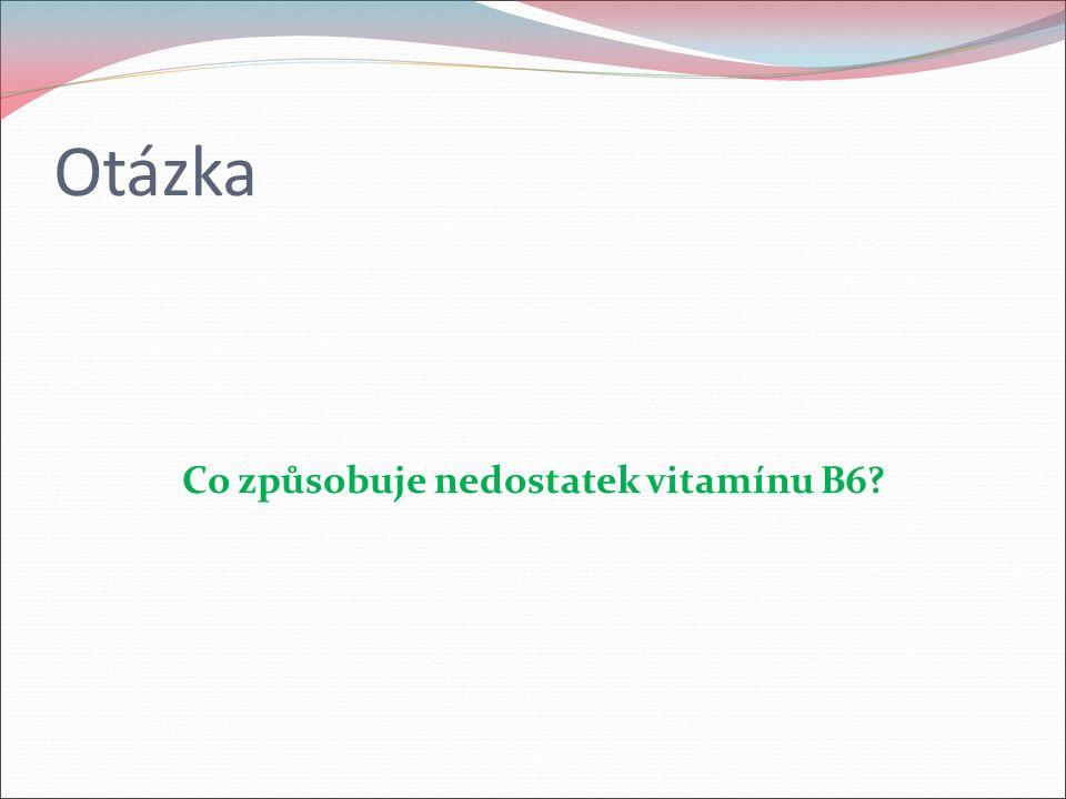 Otázka Co způsobuje nedostatek vitamínu B6?