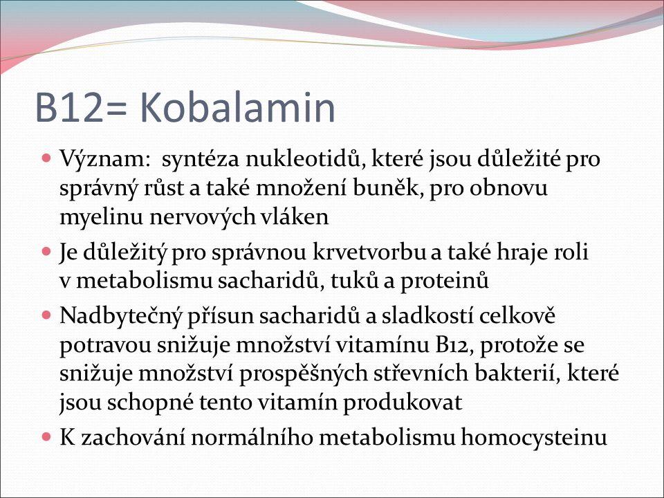B12= Kobalamin Význam: syntéza nukleotidů, které jsou důležité pro správný růst a také množení buněk, pro obnovu myelinu nervových vláken Je důležitý