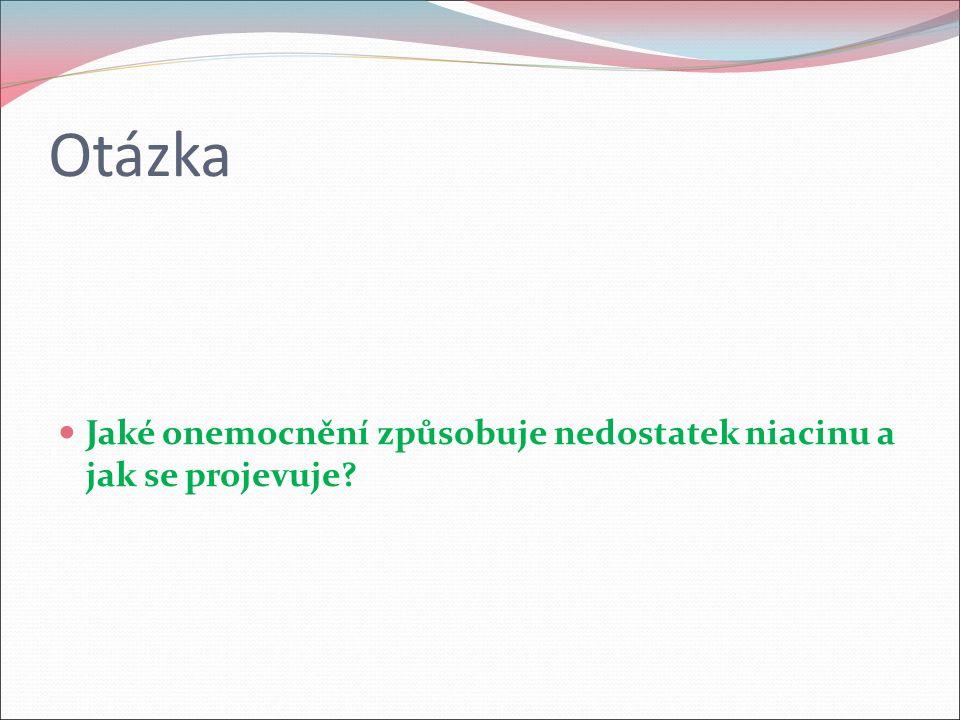 Otázka Jaké onemocnění způsobuje nedostatek niacinu a jak se projevuje?
