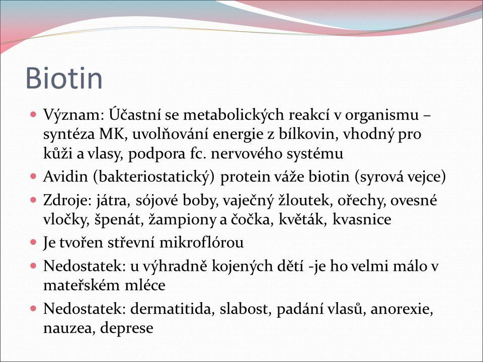 Biotin Význam: Účastní se metabolických reakcí v organismu – syntéza MK, uvolňování energie z bílkovin, vhodný pro kůži a vlasy, podpora fc. nervového