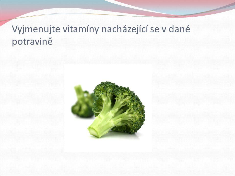 Vyjmenujte vitamíny nacházející se v dané potravině