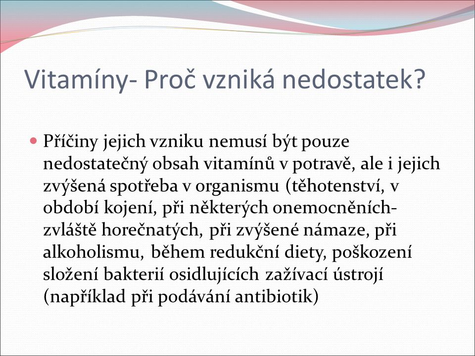 Vitamíny- Proč vzniká nedostatek? Příčiny jejich vzniku nemusí být pouze nedostatečný obsah vitamínů v potravě, ale i jejich zvýšená spotřeba v organi