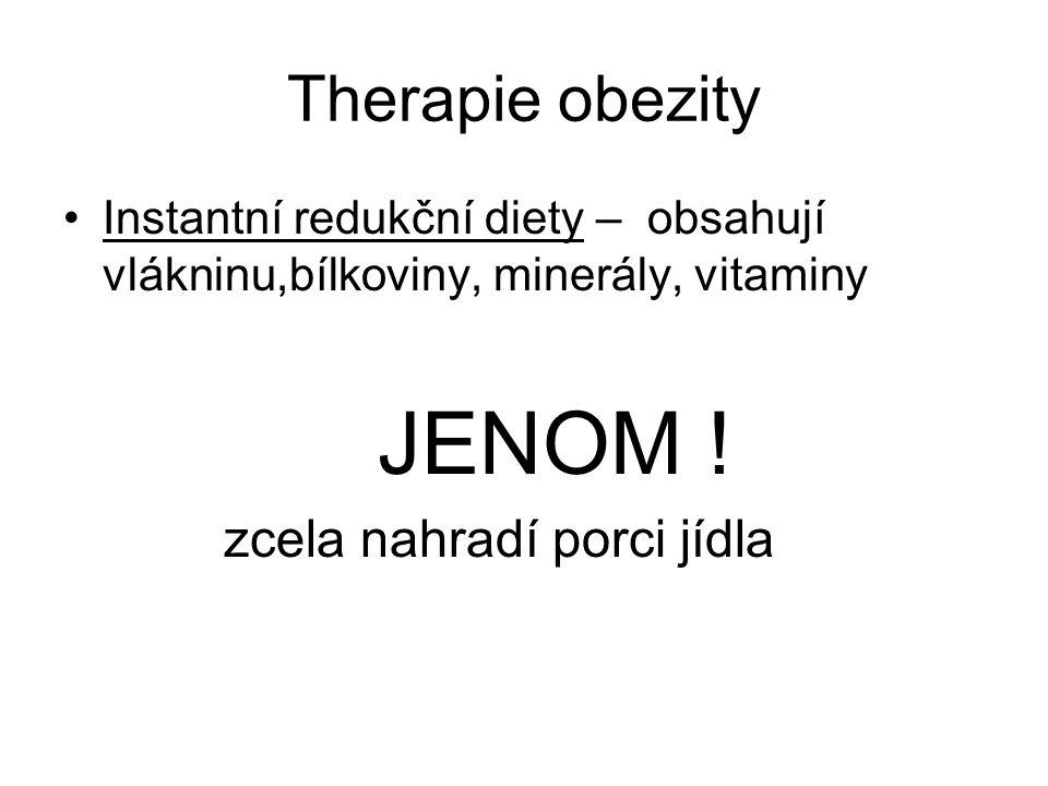Therapie obezity Instantní redukční diety – obsahují vlákninu,bílkoviny, minerály, vitaminy JENOM .