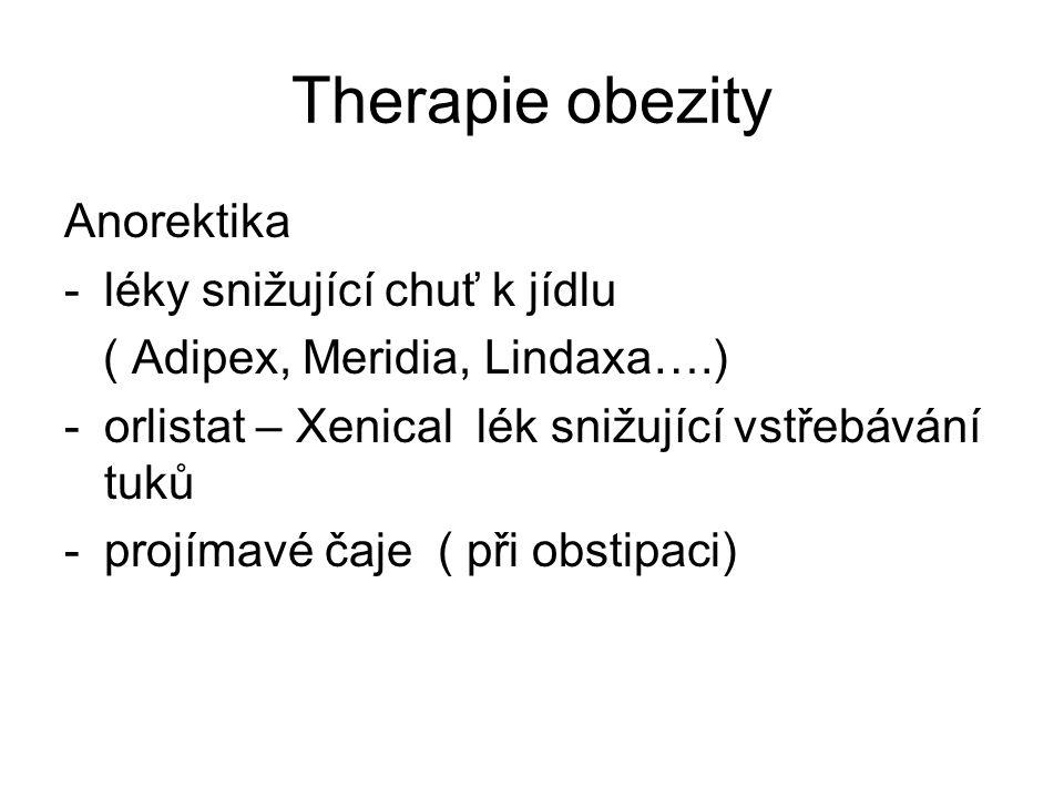Therapie obezity Anorektika -léky snižující chuť k jídlu ( Adipex, Meridia, Lindaxa….) -orlistat – Xenical lék snižující vstřebávání tuků -projímavé čaje ( při obstipaci)