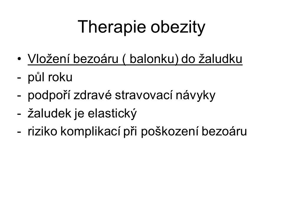 Therapie obezity Vložení bezoáru ( balonku) do žaludku -půl roku -podpoří zdravé stravovací návyky -žaludek je elastický -riziko komplikací při poškození bezoáru