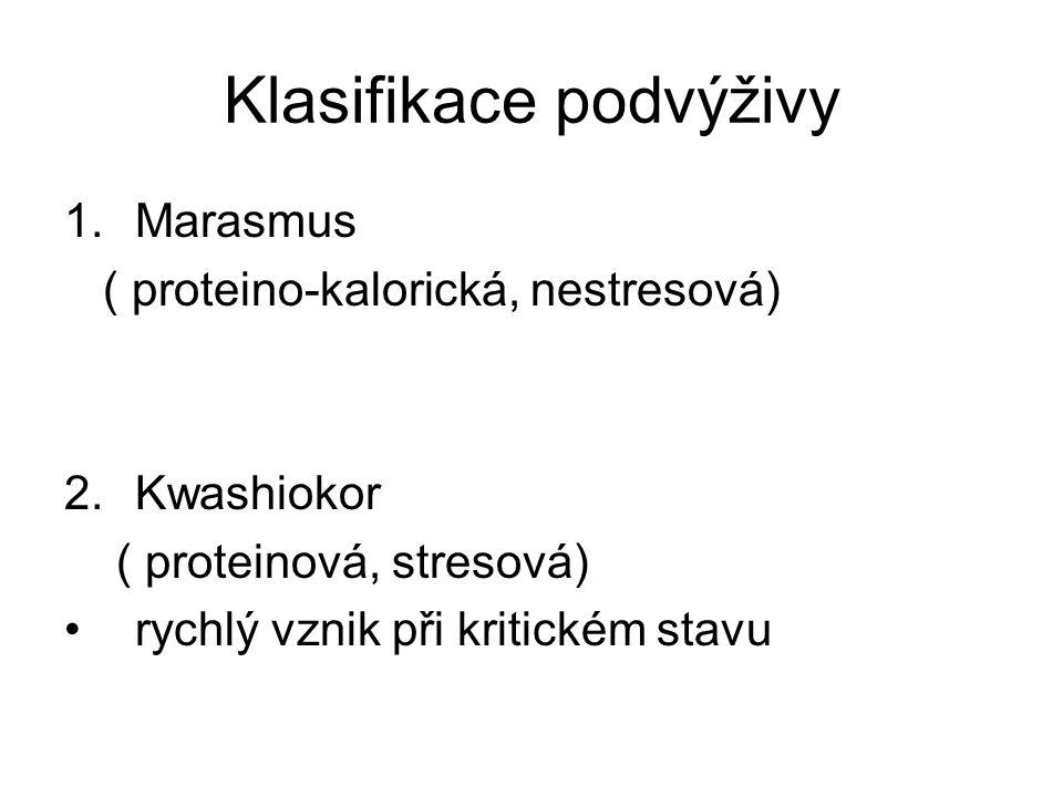 Klasifikace podvýživy 1.Marasmus ( proteino-kalorická, nestresová) 2.Kwashiokor ( proteinová, stresová) rychlý vznik při kritickém stavu