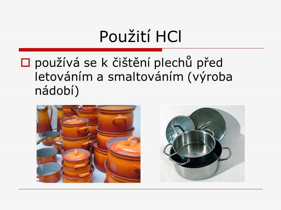 PoužitíHCl  používá se k čištění plechů před letováním a smaltováním (výroba nádobí)