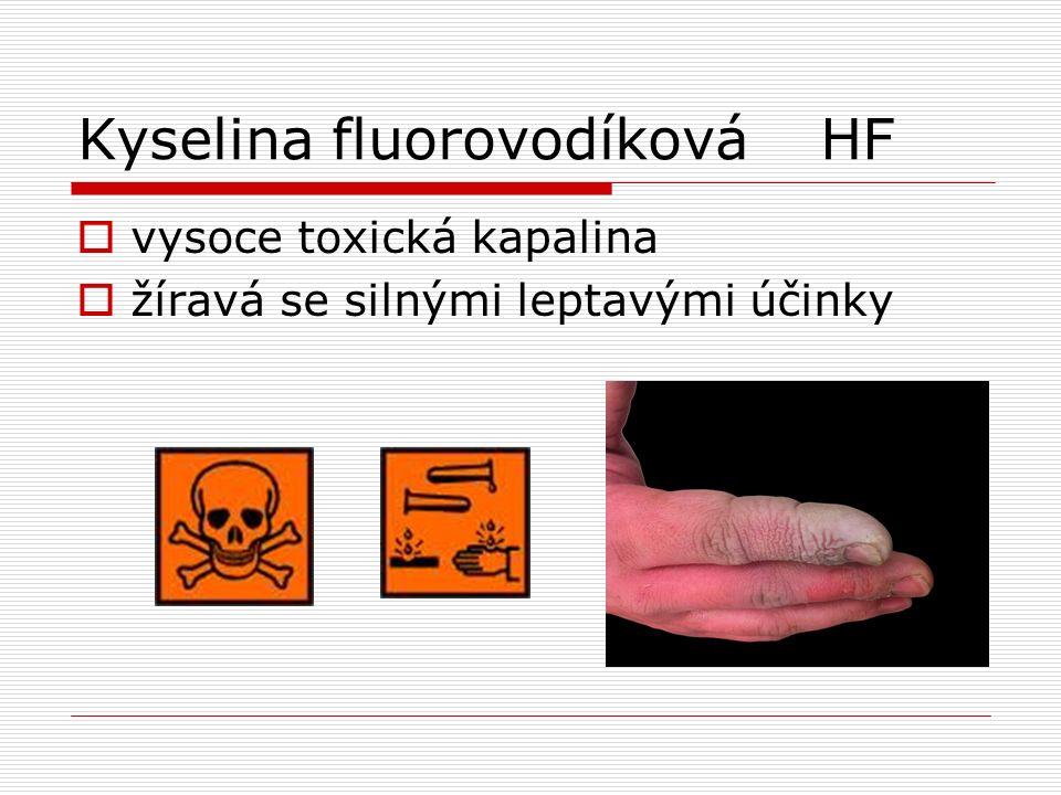 Kyselina fluorovodíkováHF  vysoce toxická kapalina  žíravá se silnými leptavými účinky