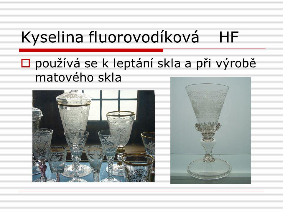 Kyselina fluorovodíkováHF  používá se k leptání skla a při výrobě matového skla