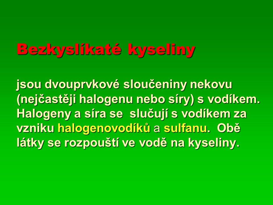 Bezkyslíkaté kyseliny jsou dvouprvkové sloučeniny nekovu (nejčastěji halogenu nebo síry) s vodíkem.
