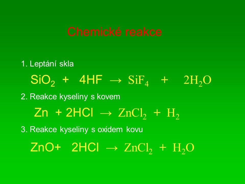 Chemické reakce SiO 2 + 4HF → SiF 4 + 2H 2 O 1. Leptání skla 2.