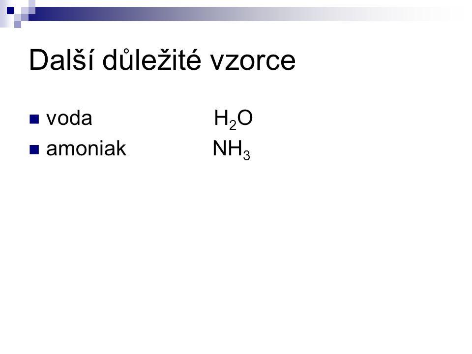 Další důležité vzorce voda H 2 O amoniak NH 3