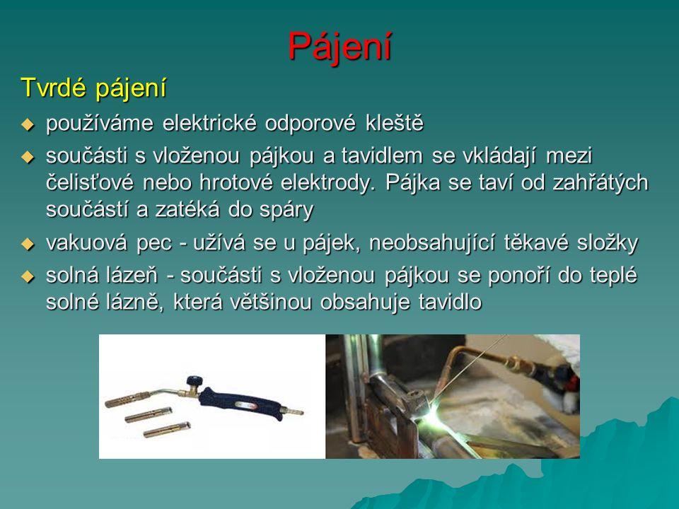 Pájení Tvrdé pájení  používáme elektrické odporové kleště  součásti s vloženou pájkou a tavidlem se vkládají mezi čelisťové nebo hrotové elektrody.