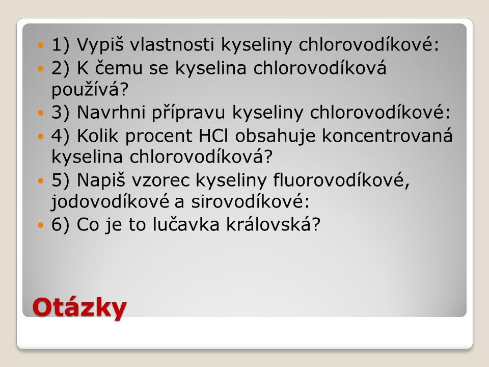 Otázky 1) Vypiš vlastnosti kyseliny chlorovodíkové: 2) K čemu se kyselina chlorovodíková používá.