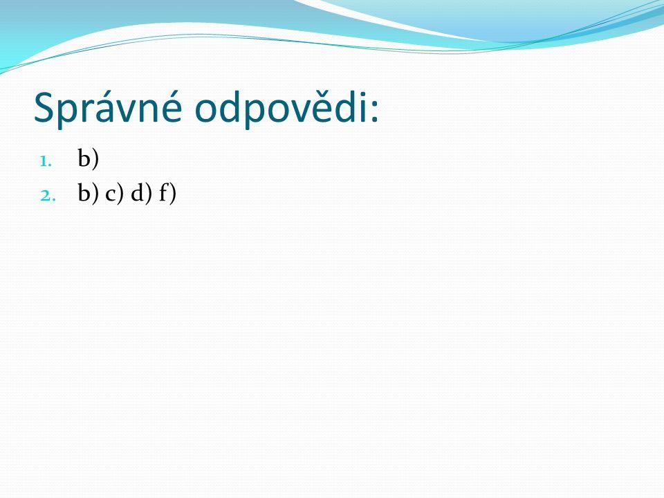 Správné odpovědi: 1. b) 2. b) c) d) f)