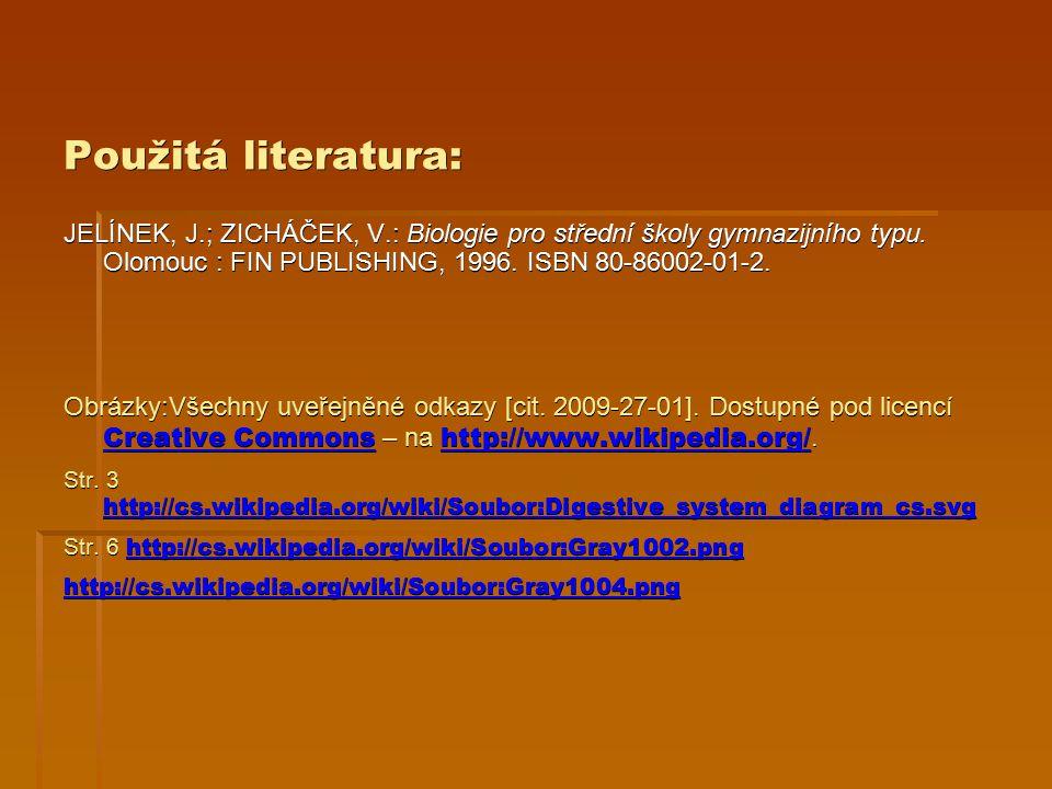 Použitá literatura: JELÍNEK, J.; ZICHÁČEK, V.: Biologie pro střední školy gymnazijního typu.