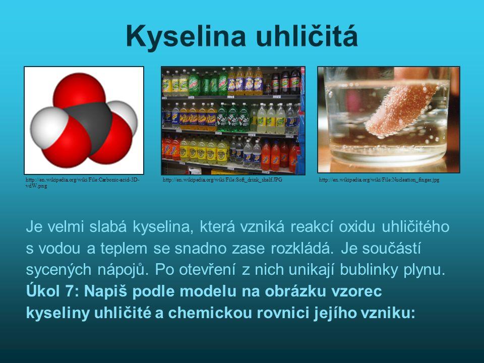Kyselina uhličitá Je velmi slabá kyselina, která vzniká reakcí oxidu uhličitého s vodou a teplem se snadno zase rozkládá.