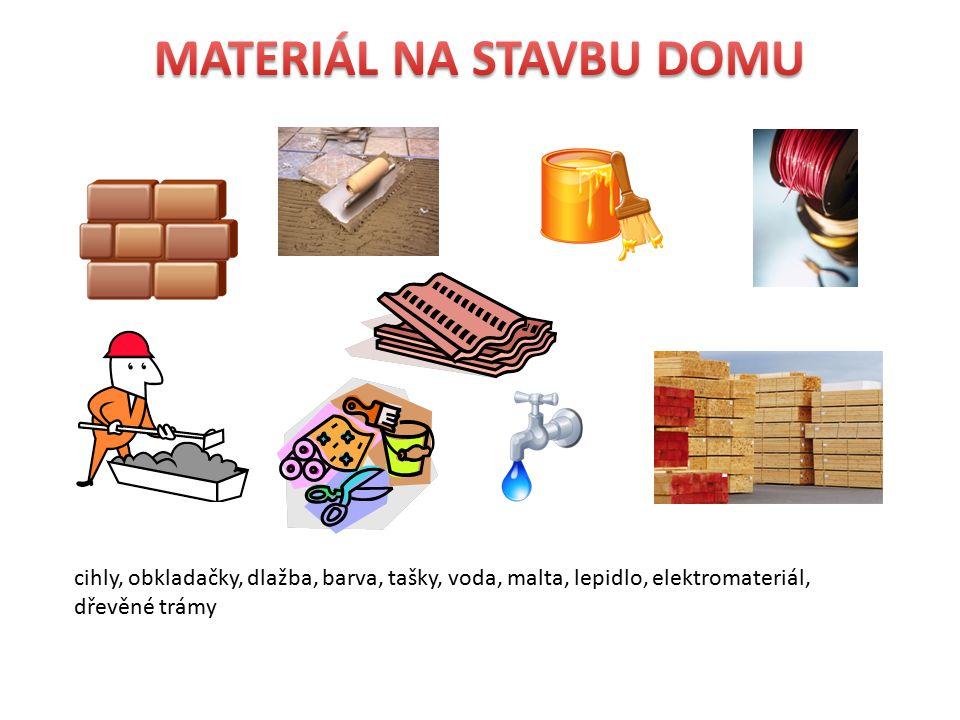 cihly, obkladačky, dlažba, barva, tašky, voda, malta, lepidlo, elektromateriál, dřevěné trámy