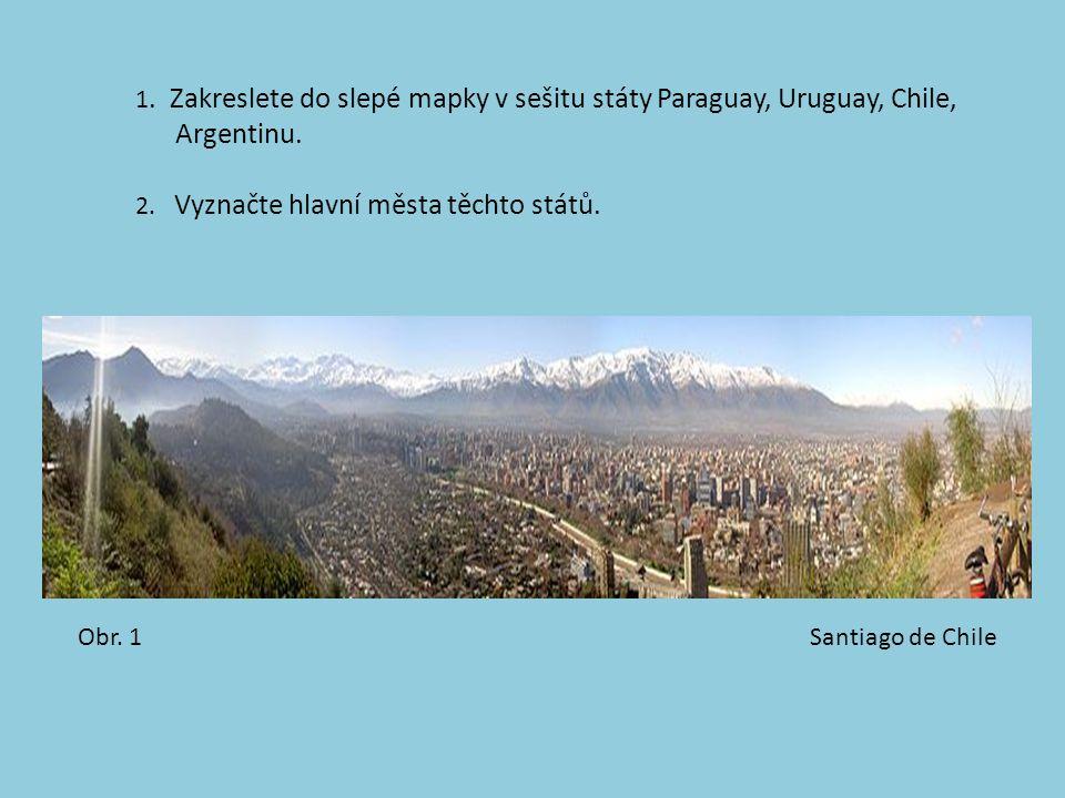 1. Zakreslete do slepé mapky v sešitu státy Paraguay, Uruguay, Chile, Argentinu.