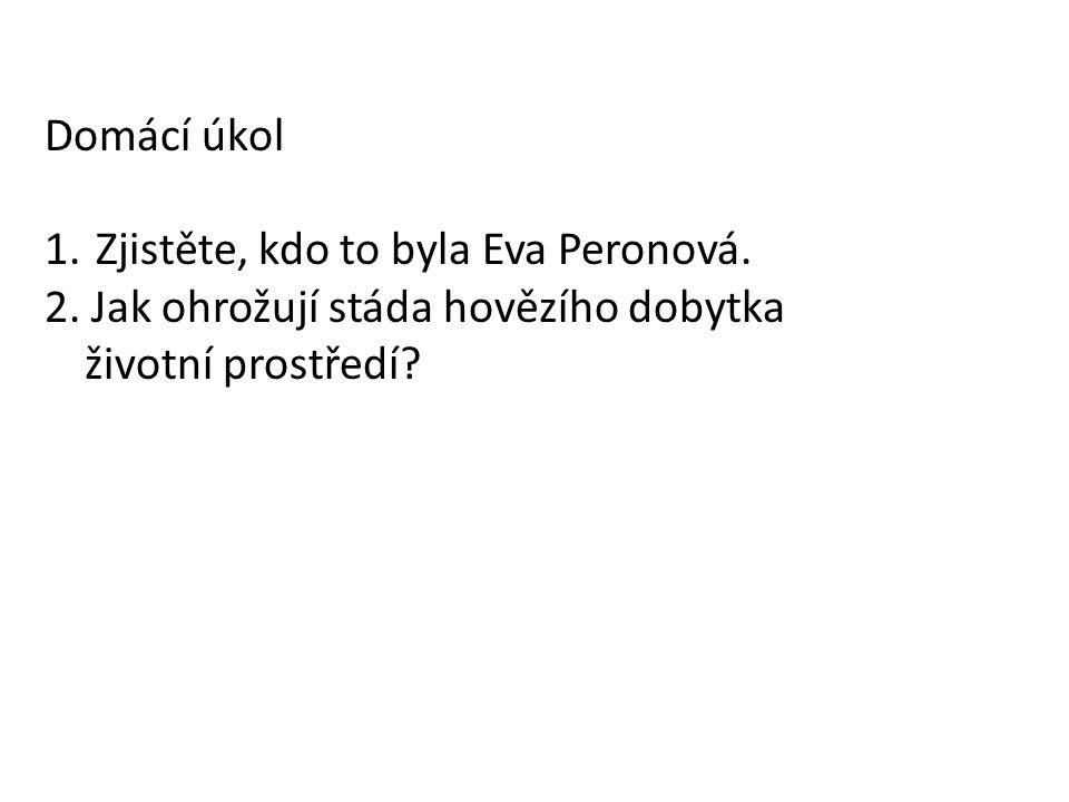 Domácí úkol 1. Zjistěte, kdo to byla Eva Peronová.