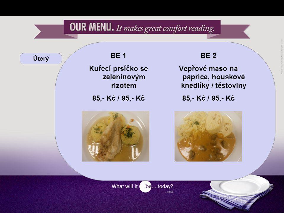 Úterý BE 1 Kuřecí prsíčko se zeleninovým rizotem 85,- Kč / 95,- Kč BE 2 Vepřové maso na paprice, houskové knedlíky / těstoviny 85,- Kč / 95,- Kč