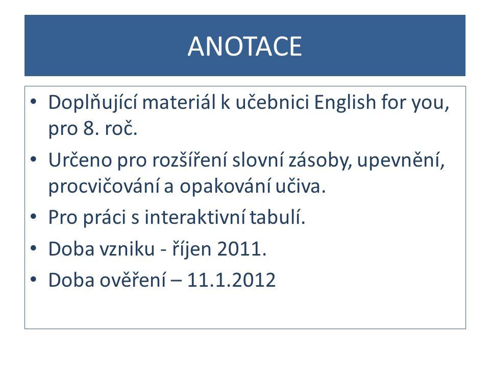 ANOTACE Doplňující materiál k učebnici English for you, pro 8. roč. Určeno pro rozšíření slovní zásoby, upevnění, procvičování a opakování učiva. Pro