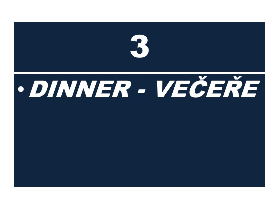 3 DINNER - VEČEŘE