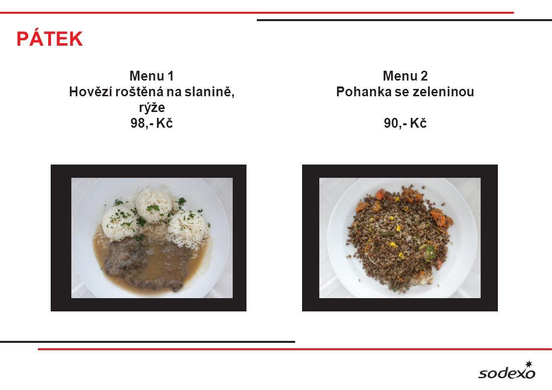 PÁTEK Menu 1 Hovězí roštěná na slanině, rýže 98,- Kč Menu 2 Pohanka se zeleninou 90,- Kč