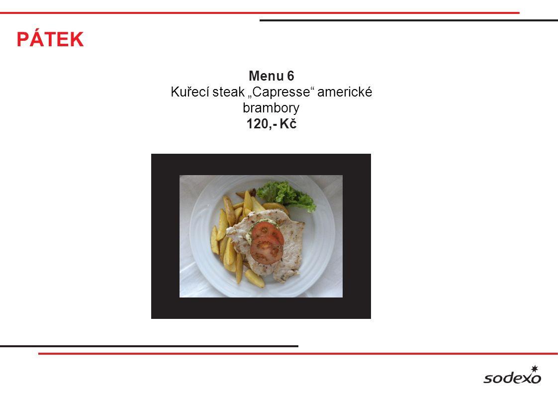 """PÁTEK Menu 6 Kuřecí steak """"Capresse americké brambory 120,- Kč"""