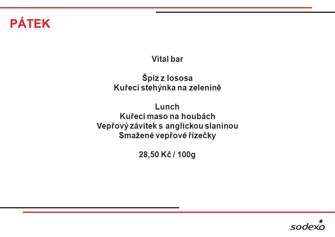 PÁTEK Vital bar Špíz z lososa Kuřecí stehýnka na zelenině Lunch Kuřecí maso na houbách Vepřový závitek s anglickou slaninou Smažené vepřové řízečky 28,50 Kč / 100g