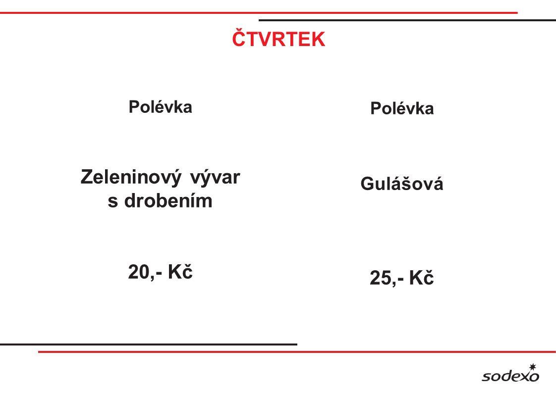 ČTVRTEK Polévka Zeleninový vývar s drobením 20,- Kč Polévka Gulášová 25,- Kč