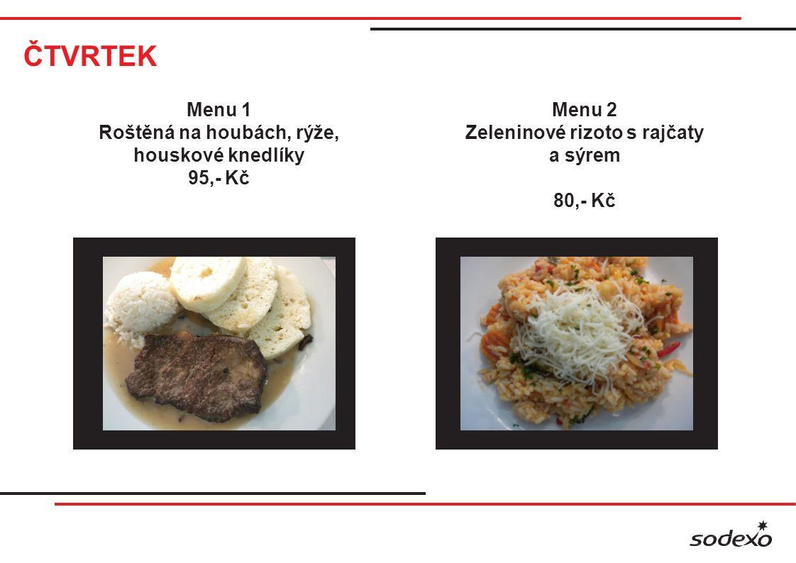 ČTVRTEK Menu 1 Roštěná na houbách, rýže, houskové knedlíky 95,- Kč Menu 2 Zeleninové rizoto s rajčaty a sýrem 80,- Kč