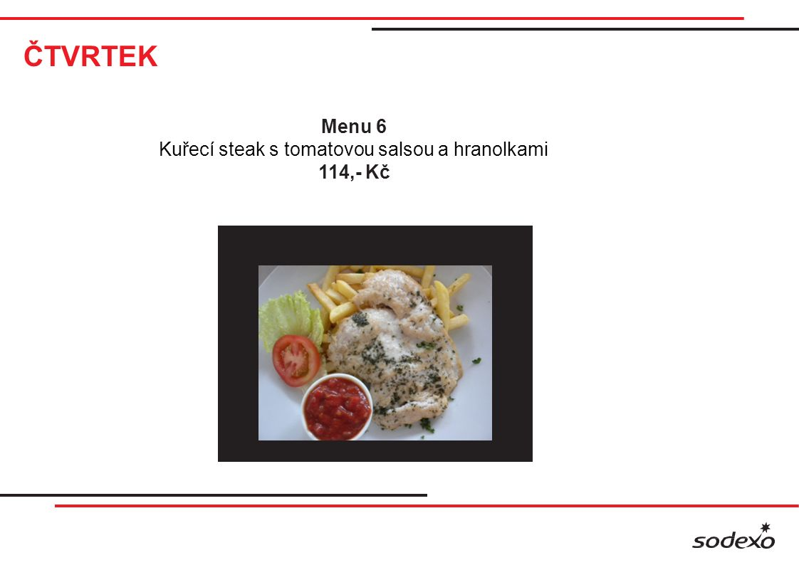 ČTVRTEK Menu 6 Kuřecí steak s tomatovou salsou a hranolkami 114,- Kč