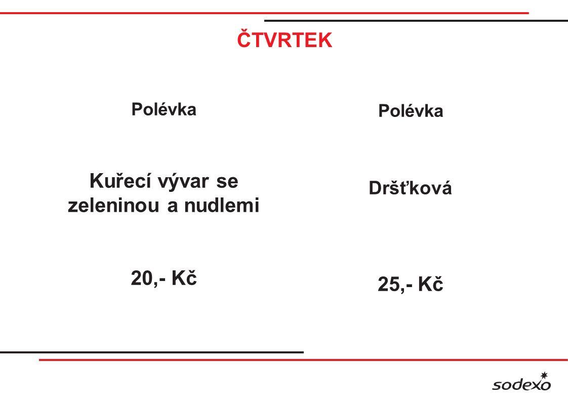 ČTVRTEK Polévka Kuřecí vývar se zeleninou a nudlemi 20,- Kč Polévka Dršťková 25,- Kč