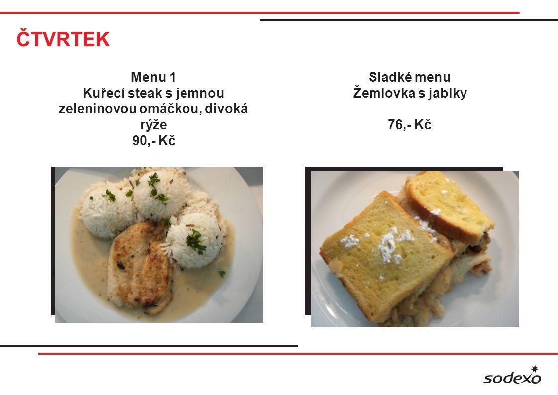 ČTVRTEK Menu 1 Kuřecí steak s jemnou zeleninovou omáčkou, divoká rýže 90,- Kč Sladké menu Žemlovka s jablky 76,- Kč