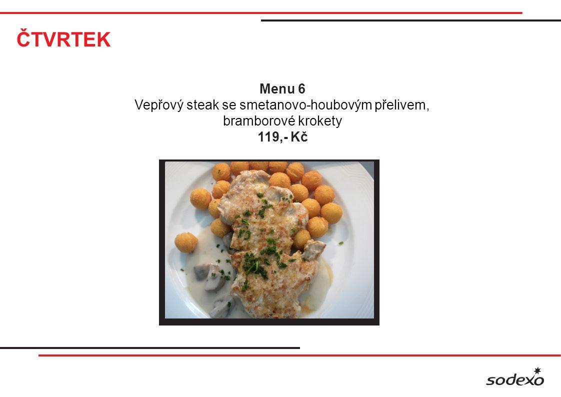 ČTVRTEK Menu 6 Vepřový steak se smetanovo-houbovým přelivem, bramborové krokety 119,- Kč