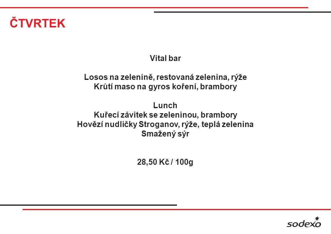 ČTVRTEK Vital bar Losos na zelenině, restovaná zelenina, rýže Krůtí maso na gyros koření, brambory Lunch Kuřecí závitek se zeleninou, brambory Hovězí