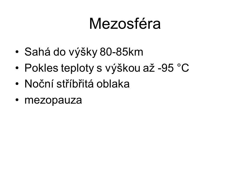 Mezosféra Sahá do výšky 80-85km Pokles teploty s výškou až -95 °C Noční stříbřitá oblaka mezopauza