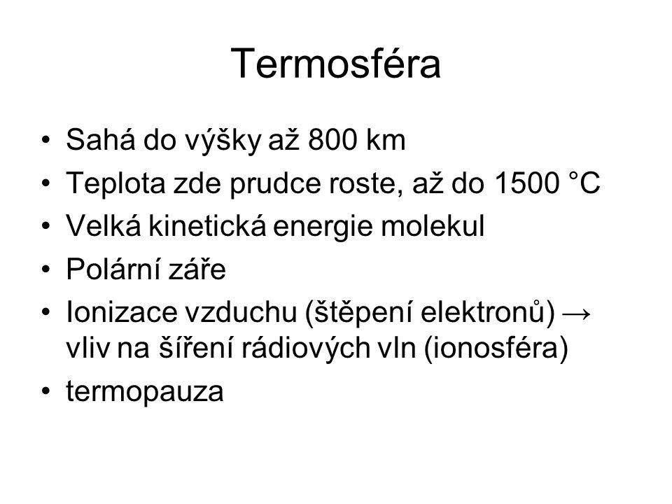 Termosféra Sahá do výšky až 800 km Teplota zde prudce roste, až do 1500 °C Velká kinetická energie molekul Polární záře Ionizace vzduchu (štěpení elek